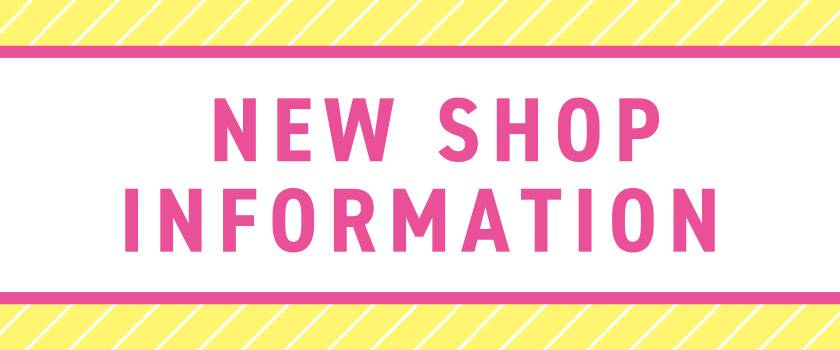 NEW SHOP INFOMATION